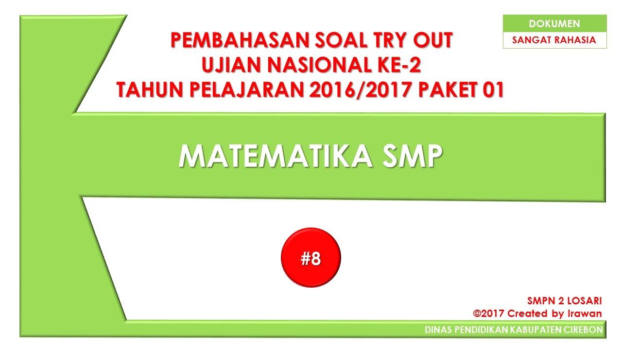 Pembahasan Soal Try Out Ujian Nasional Ke 2 Matematika Smp 2017 8 Youtube