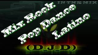 Mix Rock Pop Dance Latino By D J D