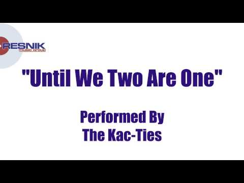 The Kac-Ties-  Until We Two Are One