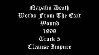 Napalm Death - Worfs From The Exit Wound - 1999 - Track 5 - Cleanse Impure