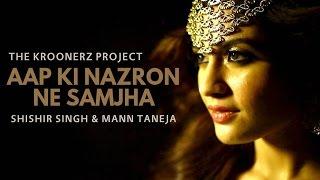 Aap Ki Nazaro Ne Samjha - The Kroonerz Project | Shishir Singh | Mann Taneja