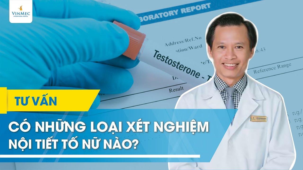 Các loại xét nghiệm nội tiết tố nữ | BS Trương Nghĩa Bình, BV Vinmec Đà Nẵng
