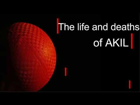 The Life and Deaths of Akil
