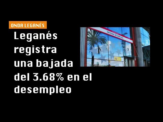 Leganés registra una bajada del 3.68% en el desempleo