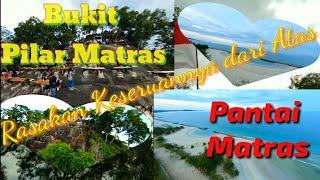 BUKIT PILAR MATRAS || PANTAI MATRAS || TEMPAT WISATA VIRAL