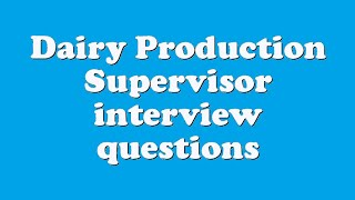 Dairy Production Supervisor interview questions
