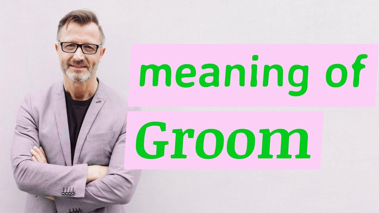 Groom Meaning Of Groom Youtube