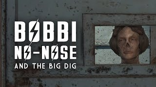 Bobbi No-Nose The Big Dig - The Biggest Heist in Goodneighbor s History - Fallout 4 Lore
