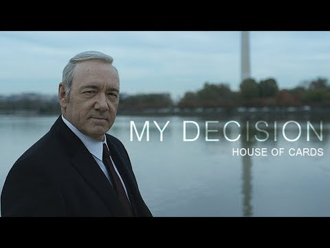 House Of Cards || My Decision
