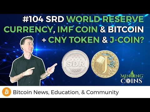#104 CNY Token & J-Coin? + Bitcoin, IMF Coin & SRD World Reserve Currency