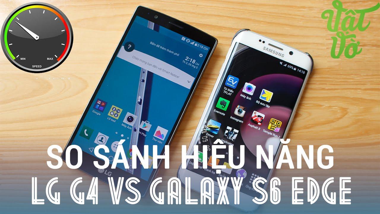 Vật Vờ – LG G4 vs Galaxy S6 Edge: so sánh hiệu năng Snapdragon 808 và Exynos 7420