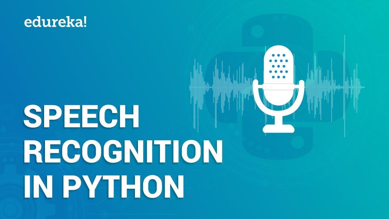 Speech Recognition Using Python | Speech To Text Translation in Python |  Python Training | Edureka
