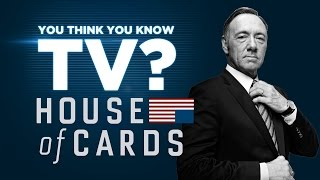 House of Cards - You Think You Know TV?