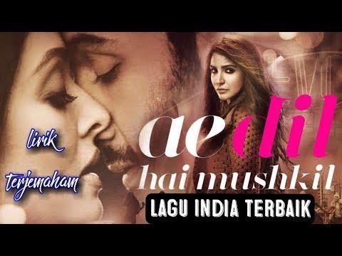 Free Download Lagu India Terbaik_ Ai Dil Hai Mushkil   Lirik & Terjemahan Mp3 dan Mp4