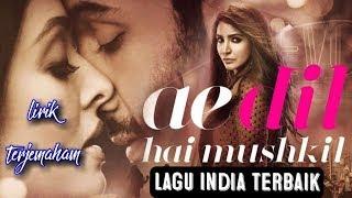 Lagu india terbaik_ ai dil hai mushkil | lirik & terjemahan