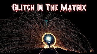 3 True Glitch In The Matrix Stories