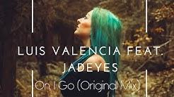 Luis Valencia Feat Jadeyes - On, I Go #DeepShineRecords