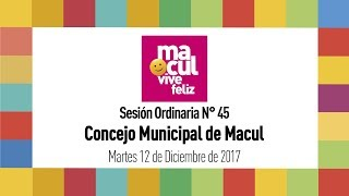 Concejo Municipal de Macul N° 45 / 12-12-2017