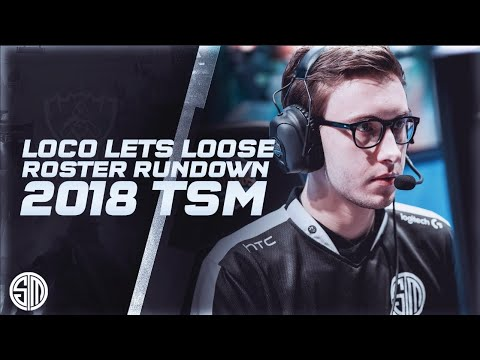 Loco Lets Loose : Roster Rundown 2018 TSM! S2E4