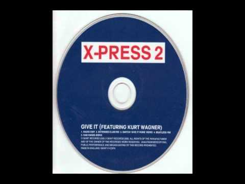 X-Press 2 Feat. Kurt Wagner - Give It (Extended Mix)