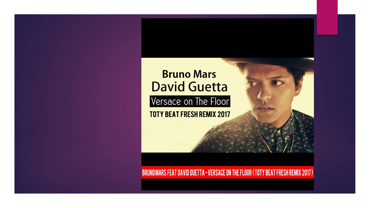 Bruno Mars Feat David Guetta Versace On The Floor Toty