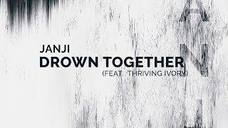 janji drown together feat thriving ivory lyric video