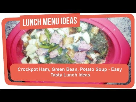 Crockpot Ham, Green Bean, Potato Soup - Easy Tasty Lunch Ideas