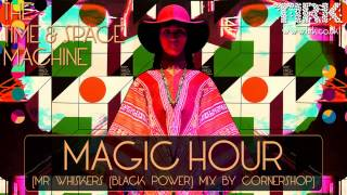 The Time And Space Machine - Magic Hour (Mr Whiskers (Black Power) Mix by Cornershop)