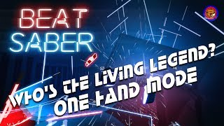Who's the Living LEGEND?|EXPERT| Beat Saber! One Hand Mode.