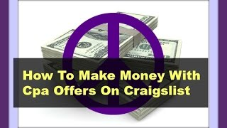 How to make money with Cpa Offers on Craigslist (Cpa offers that convert included)