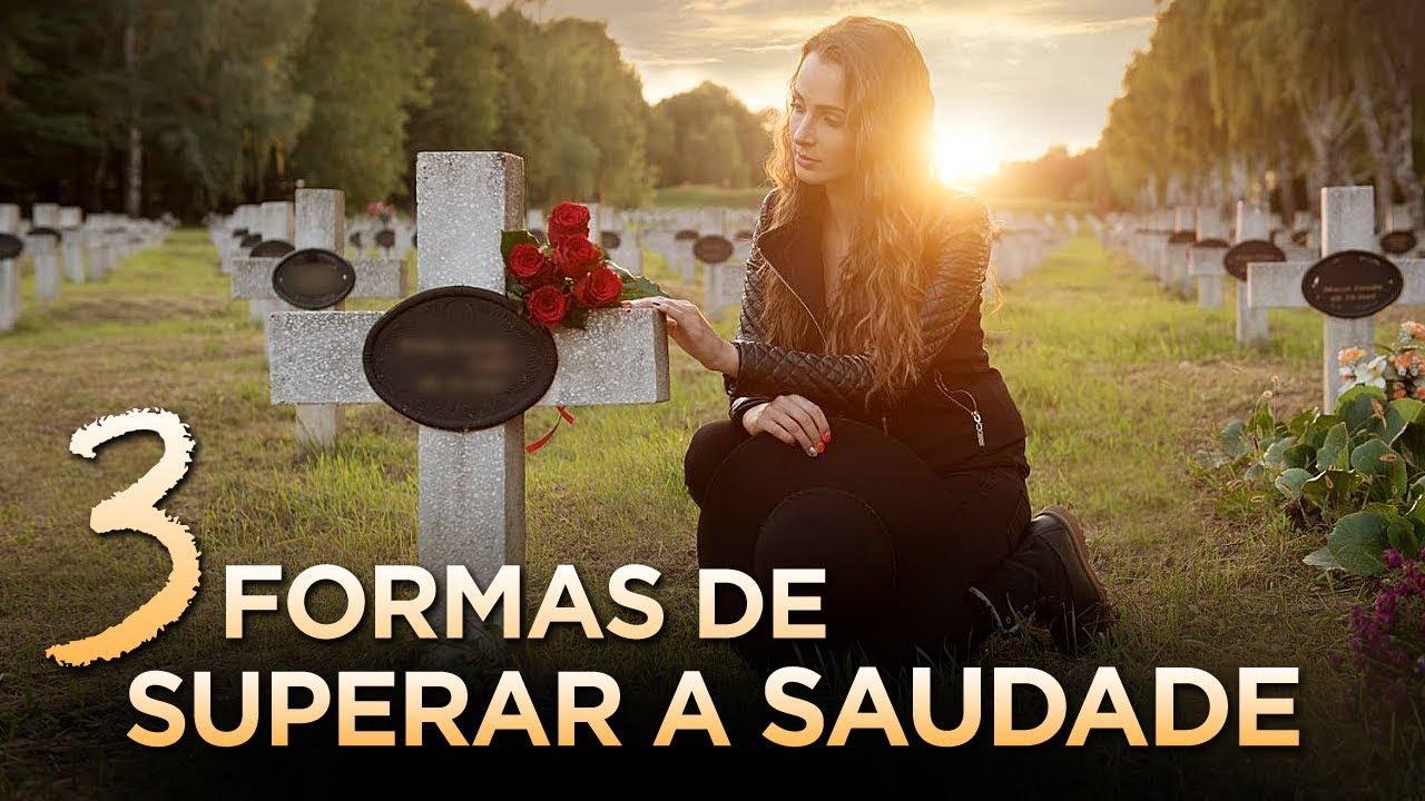 3 FORMAS DE SUPERAR A SAUDADE E A DOR DA PERDA (Luto