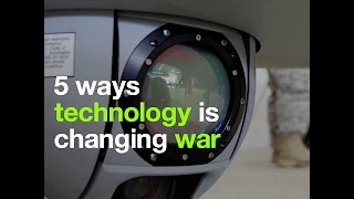 5 ways technology is changing war