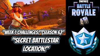 "FORTNITE BATTLE ROYALE:""WEEK 1 CHALLENGES""SECRET BATTLESTAR LOCATION!"" (SEASON 6)"""