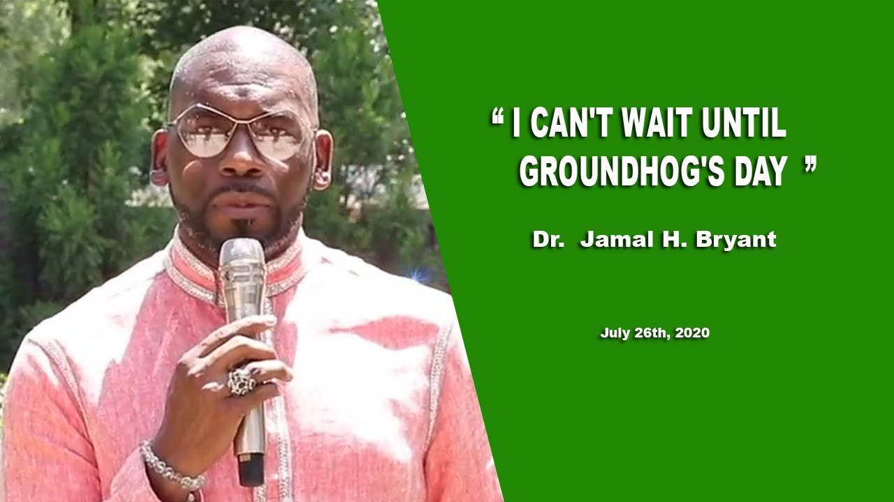 Dr. Jamal H. Bryant : ADJUST: I CAN'T WAIT UNTIL GROUNDHOG'S DAY - July 26th 2020