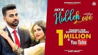 Hidden Love : Jay_K (Official  Video) Harry Jordan | New Punjabi Songs 2019 | Bandookh Records