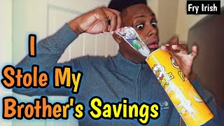 I Stole My Brother's Savings