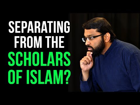 Separating from the Scholars of Islam? ~ Dr. Yasir Qadhi
