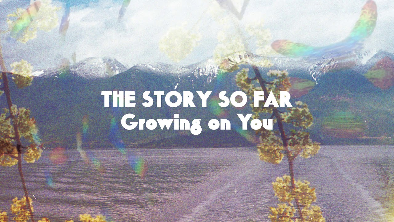 the story so far growing on you youtube
