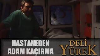 Deli Yürek bölüm 98 - Hastaneden Adam Kaçırma
