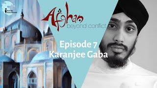 "Ep 7: Featuring Karanjee Gaba - ""Afghan: Beyond Conflict"""