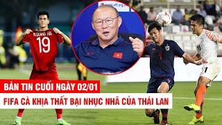 BẢN TIN CUỐI NGÀY 2/1 | FIFA cà khịa thất bại nhục nhã của Thái Lan – Thầy Park đe dọa cả Tây Á