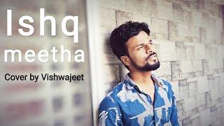Ishq meetha | Male Cover song | Palak Muchhal latest single | Vishwajeet Singh