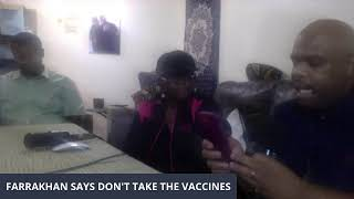 The Hon Min Louis Farrakhan Says don't take their Vaccines What do you think