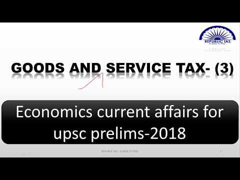 INDIAN ECONOMY CURRENT AFFAIRS FOR UPSC/CSE/IAS PRELIMS EXAM 2018 IN TAMIL -GST-PART 2