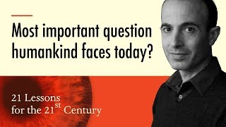 4. 'Most important question we face today?' - Yuval Noah Harari on 21 Lessons for the 21st Century