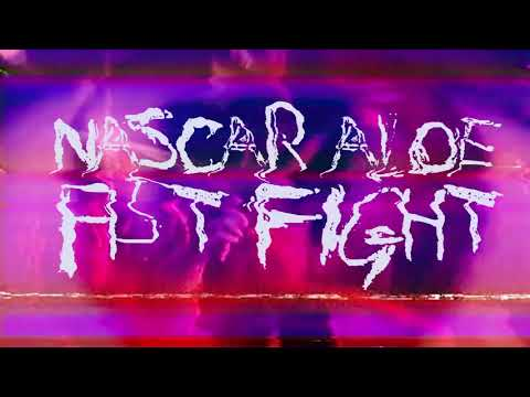 "Nascar Aloe - ""Fist Fight"""