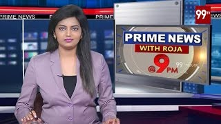 99 TV News 9PM Headlines | Prime News With Roja | 22-05-2019 | 99TV Telugu