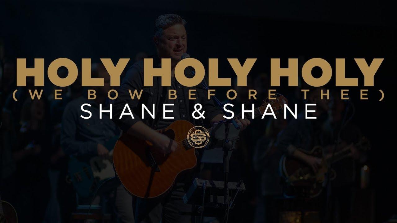 Holy Holy Holy (We Bow Before Thee) lyrics by Shane & Shane