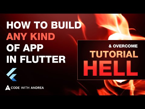 How to build any kind of app in Flutter (and overcome Tutorial Hell)