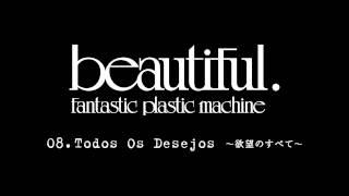 Fantastic Plastic Machine / 08. Todos Os Desejos 〜欲望のすべて〜 ...